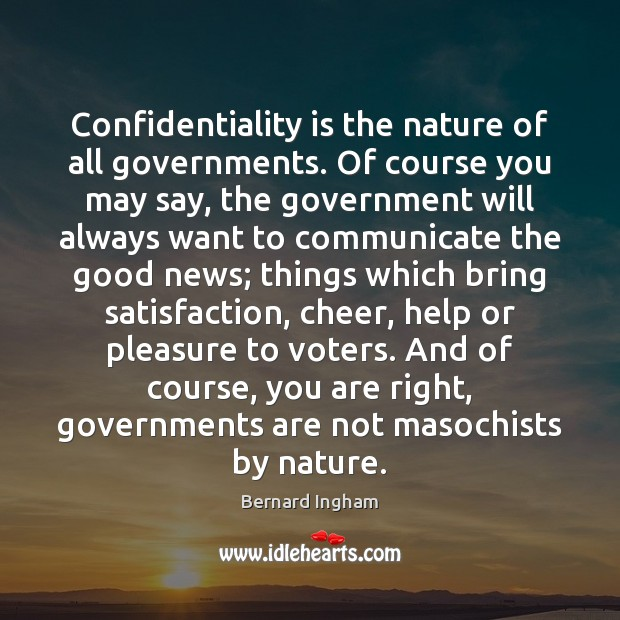 Confidentiality is the nature of all governments. Of course you may say, Image