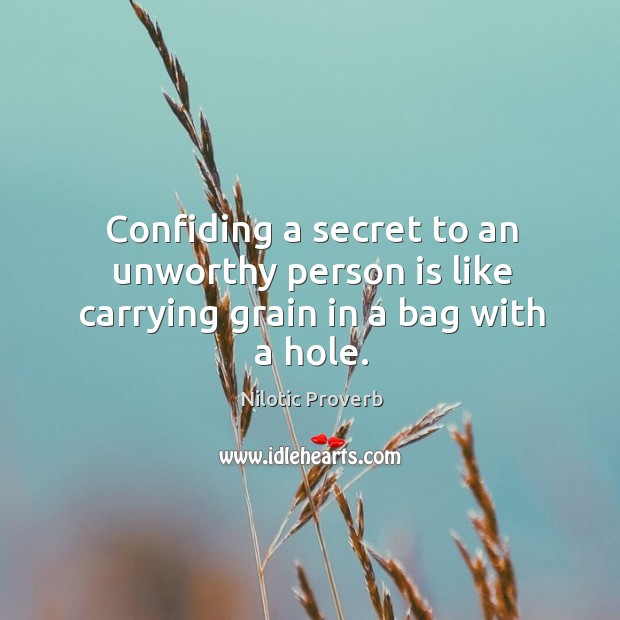 Confiding a secret to an unworthy person is like carrying grain in a bag with a hole. Nilotic Proverbs Image