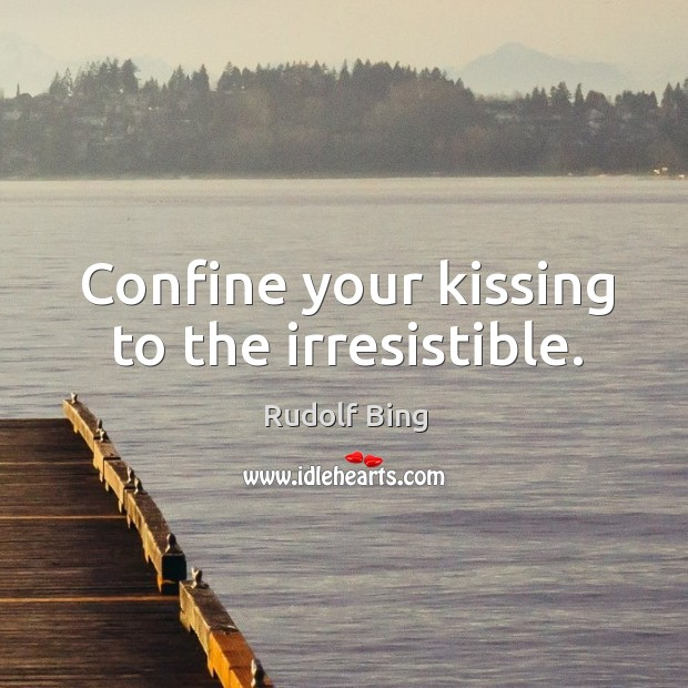 Rudolf Bing Picture Quote image saying: Confine your kissing to the irresistible.
