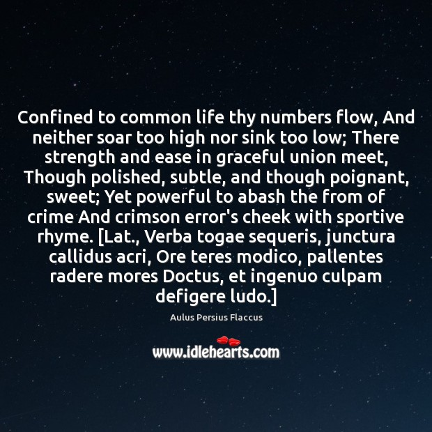 Image, Confined to common life thy numbers flow, And neither soar too high