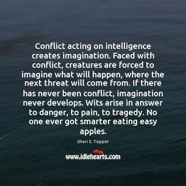 Conflict acting on intelligence creates imagination. Faced with conflict, creatures are forced Image