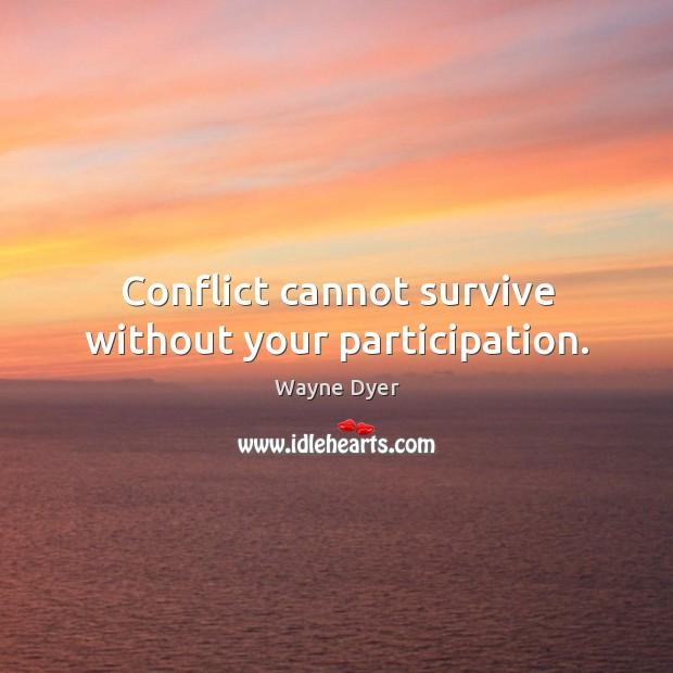 Image, Conflict cannot survive without your participation.