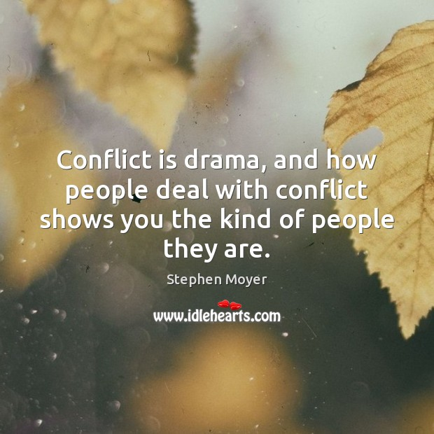Conflict is drama, and how people deal with conflict shows you the Image
