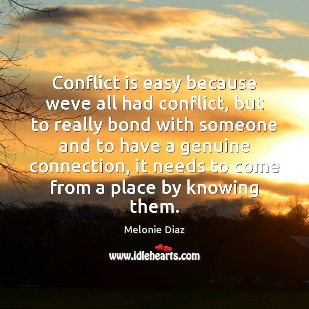 Conflict is easy because weve all had conflict, but to really bond Image