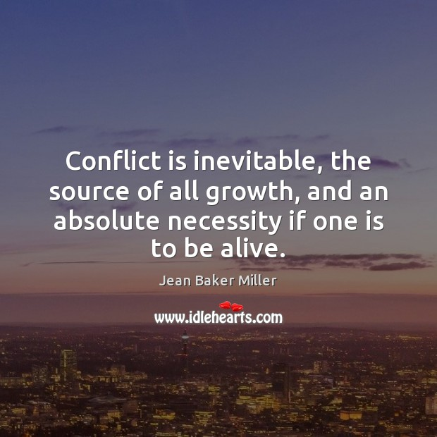 Image, Conflict is inevitable, the source of all growth, and an absolute necessity