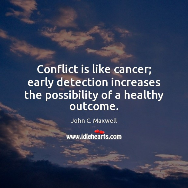 Image, Conflict is like cancer; early detection increases the possibility of a healthy outcome.