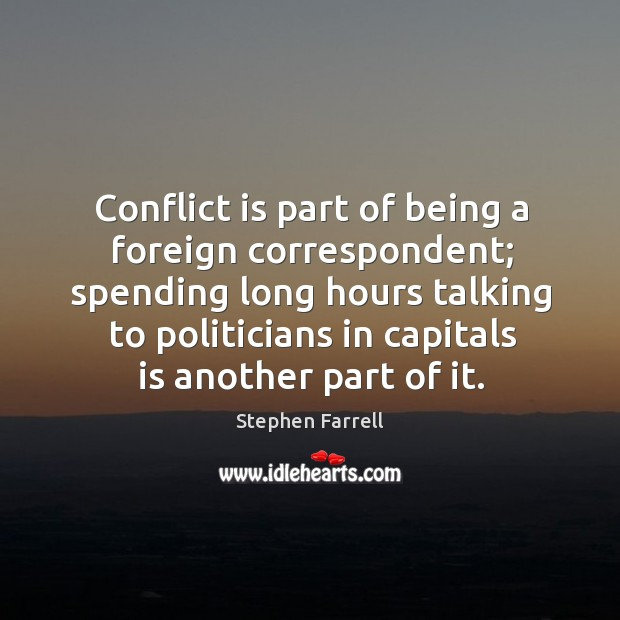 Conflict is part of being a foreign correspondent; spending long hours talking Image