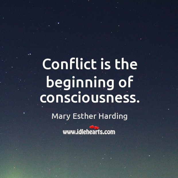 Conflict is the beginning of consciousness. Image