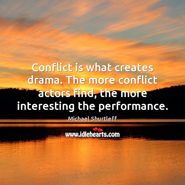 Conflict is what creates drama. The more conflict actors find, the more Image