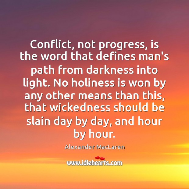 Conflict, not progress, is the word that defines man's path from darkness Alexander MacLaren Picture Quote