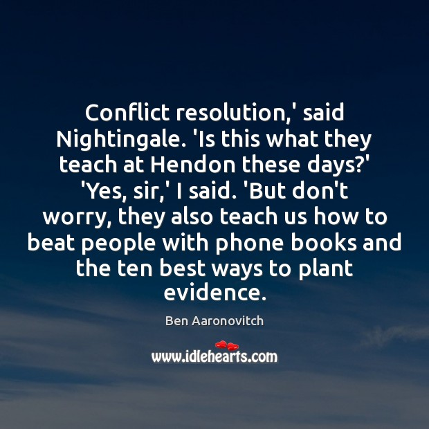 Conflict resolution,' said Nightingale. 'Is this what they teach at Hendon Ben Aaronovitch Picture Quote