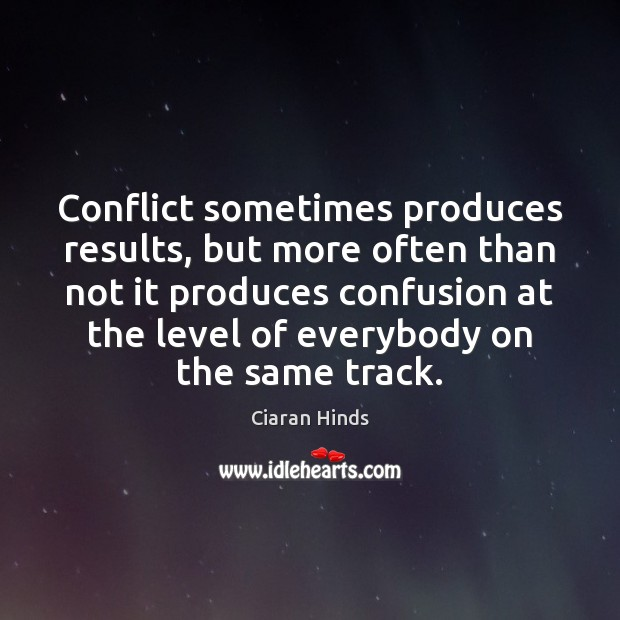 Conflict sometimes produces results, but more often than not it produces confusion Image