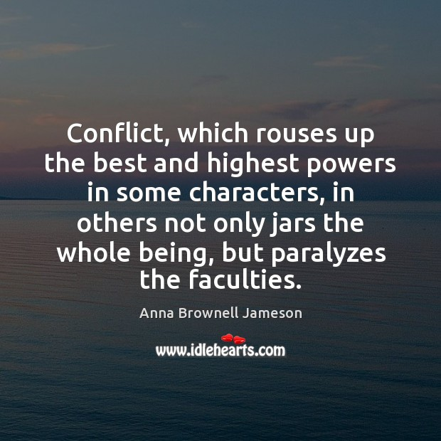Image, Conflict, which rouses up the best and highest powers in some characters,