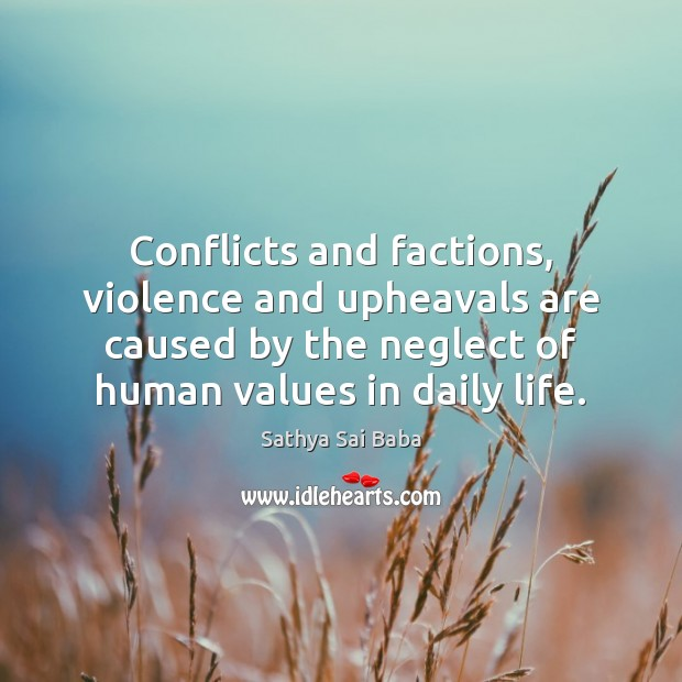 Conflicts and factions, violence and upheavals are caused by the neglect of Sathya Sai Baba Picture Quote