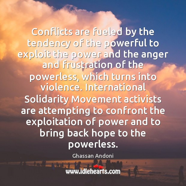 Image, Conflicts are fueled by the tendency of the powerful to exploit the