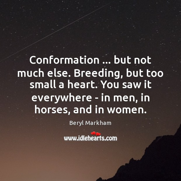 Conformation … but not much else. Breeding, but too small a heart. You Beryl Markham Picture Quote