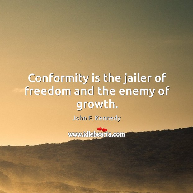 Image, Conformity is the jailer of freedom and the enemy of growth.