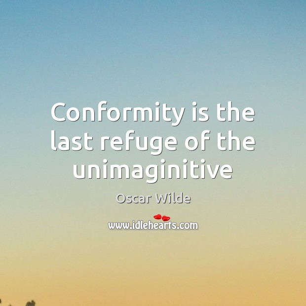 Image, Conformity is the last refuge of the unimaginitive