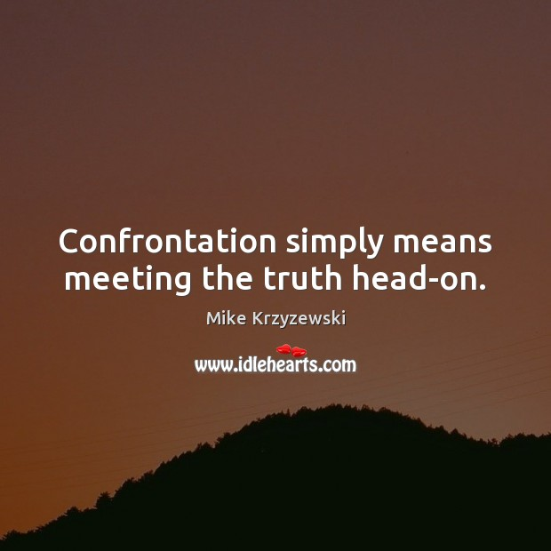 Image, Confrontation simply means meeting the truth head-on.