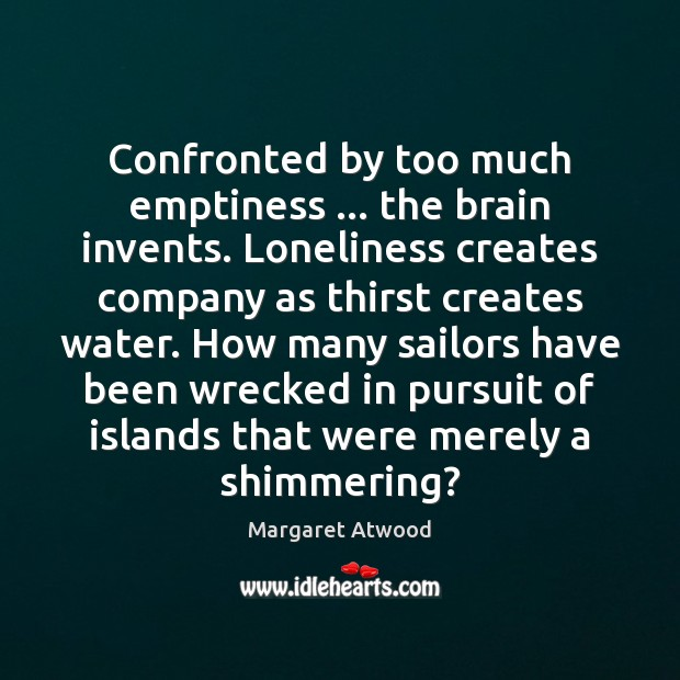 Confronted by too much emptiness … the brain invents. Loneliness creates company as Image