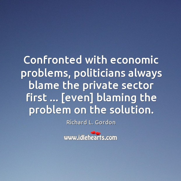 Image, Confronted with economic problems, politicians always blame the private sector first … [even]