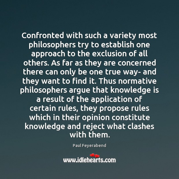 Confronted with such a variety most philosophers try to establish one approach Paul Feyerabend Picture Quote