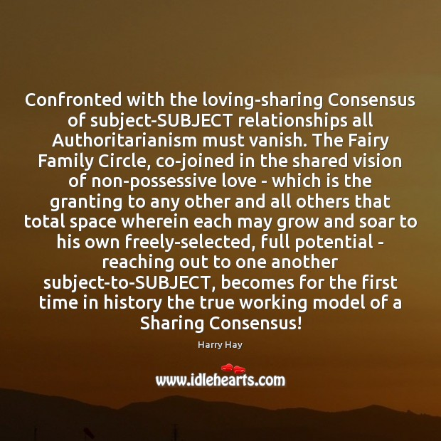 Confronted with the loving-sharing Consensus of subject-SUBJECT relationships all Authoritarianism must vanish. Image