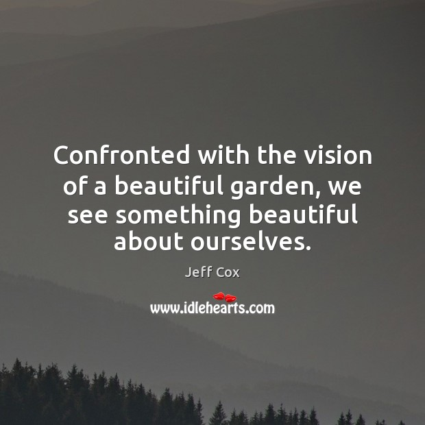 Image, Confronted with the vision of a beautiful garden, we see something beautiful