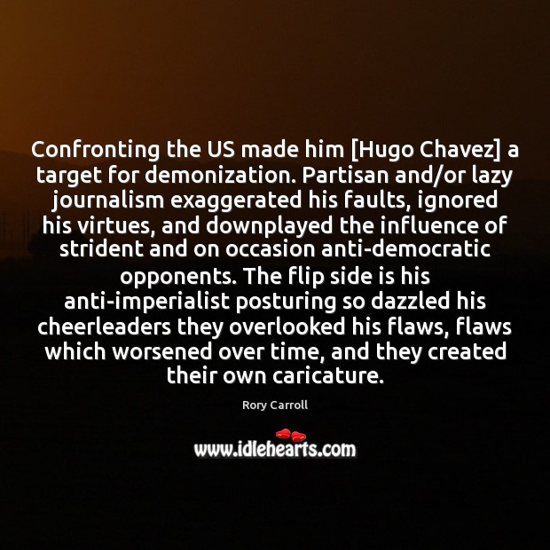 Image, Confronting the US made him [Hugo Chavez] a target for demonization. Partisan
