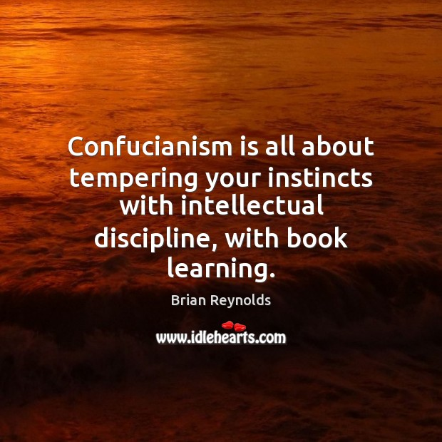 Image, Confucianism is all about tempering your instincts with intellectual discipline, with book