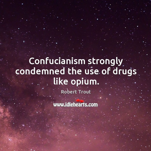 Confucianism strongly condemned the use of drugs like opium. Image