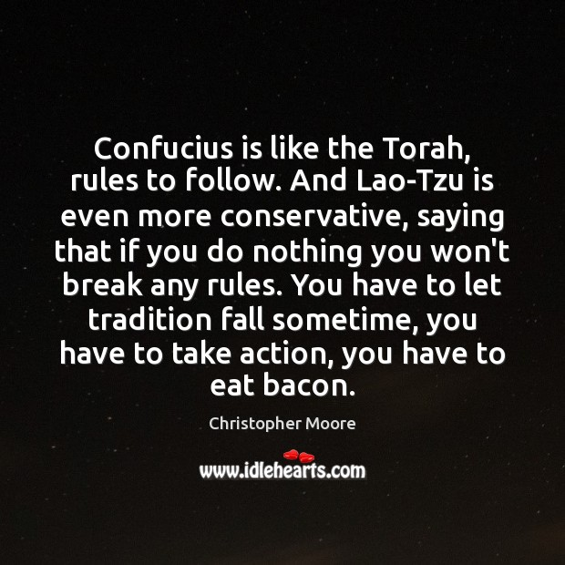 Confucius is like the Torah, rules to follow. And Lao-Tzu is even Christopher Moore Picture Quote