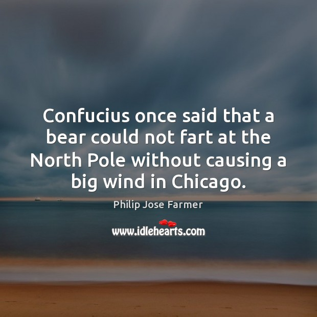 Confucius once said that a bear could not fart at the North Image