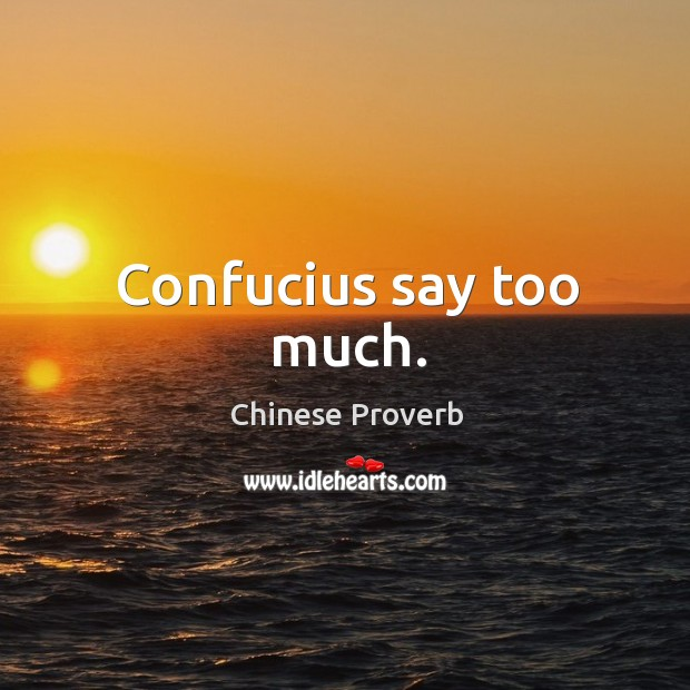 Image, Confucius say too much.