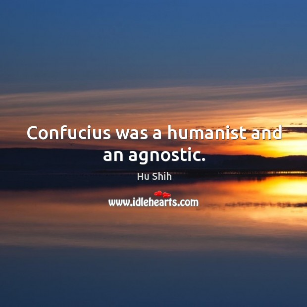 Confucius was a humanist and an agnostic. Image