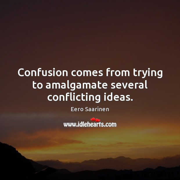 Confusion comes from trying to amalgamate several conflicting ideas. Image
