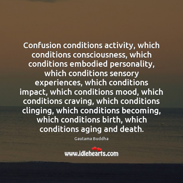 Confusion conditions activity, which conditions consciousness, which conditions embodied personality, which conditions Image
