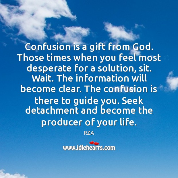 Confusion is a gift from God. Those times when you feel most RZA Picture Quote