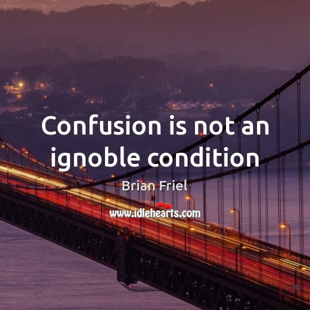 Image, Confusion is not an ignoble condition