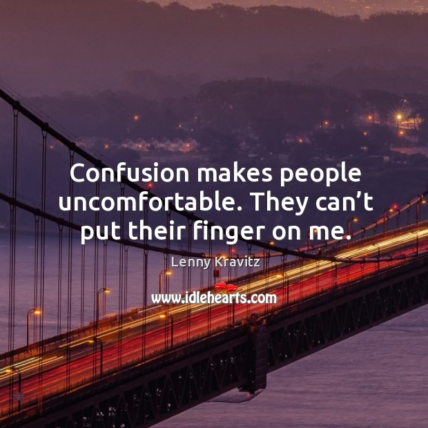 Image, Confusion makes people uncomfortable. They can't put their finger on me.