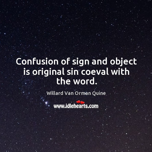 Confusion of sign and object is original sin coeval with the word. Image