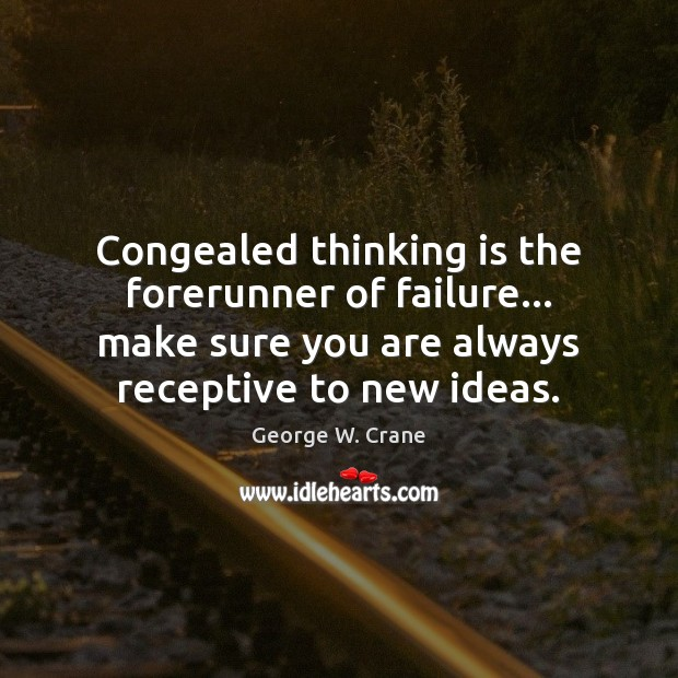 Congealed thinking is the forerunner of failure… make sure you are always Failure Quotes Image