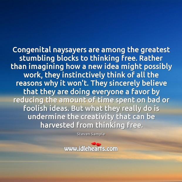 Congenital naysayers are among the greatest stumbling blocks to thinking free. Rather Image
