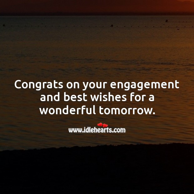Congrats on your engagement and best wishes for a wonderful tomorrow. Engagement Quotes Image
