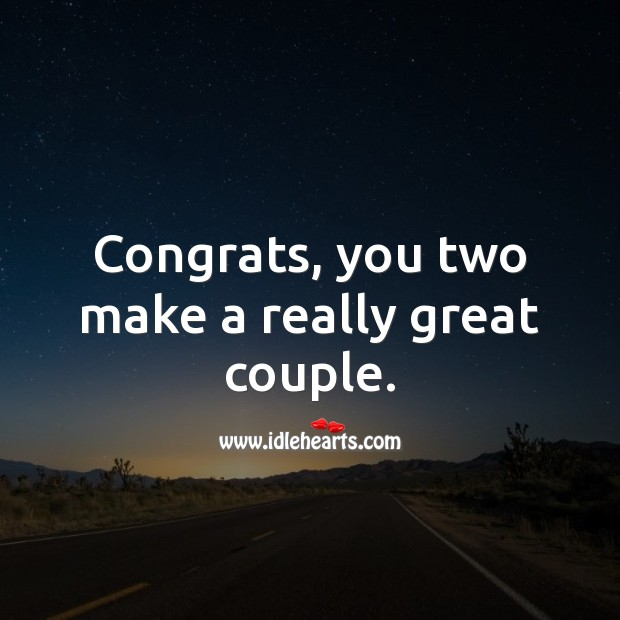 Congrats, you two make a really great couple. Engagement Messages Image