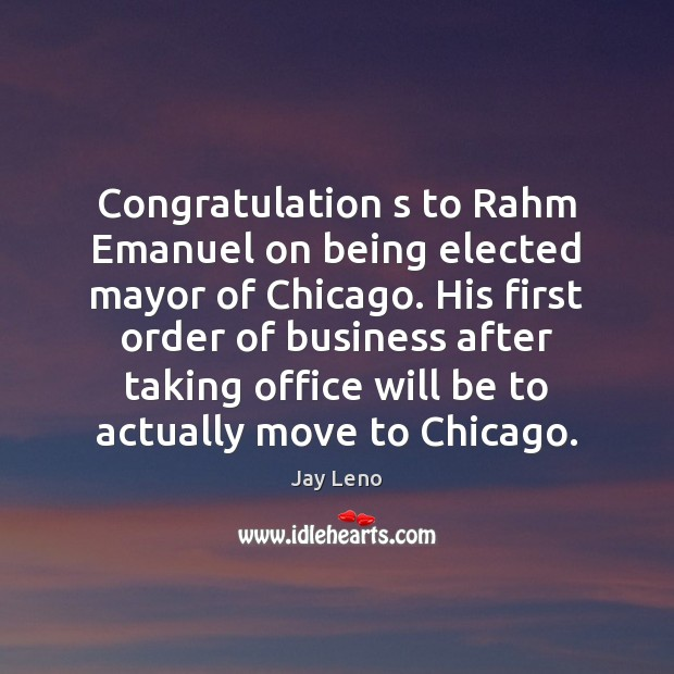 Image, Congratulation s to Rahm Emanuel on being elected mayor of Chicago. His