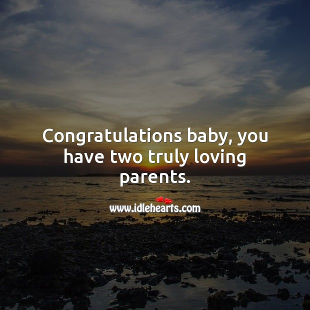 Congratulations baby, you have two truly loving parents. Baby Shower Messages Image