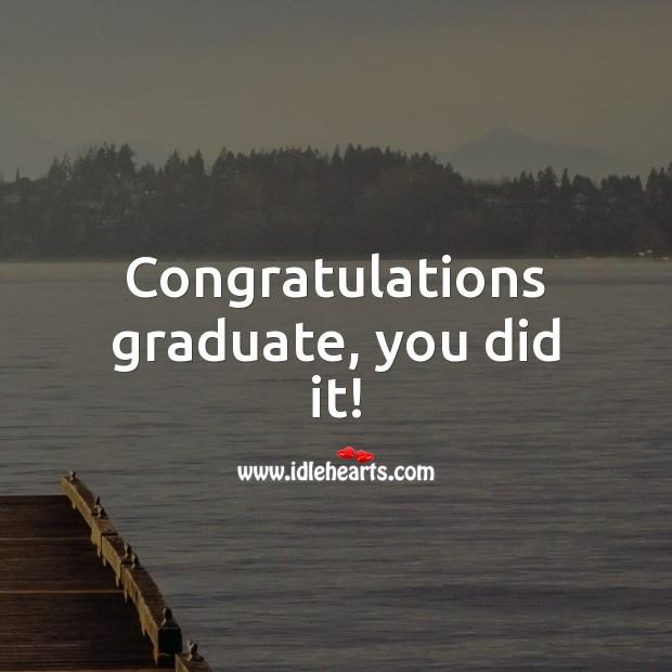 Congratulations graduate, you did it! Graduation Messages Image