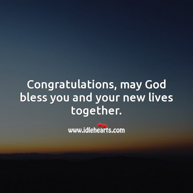 Congratulations, may God bless you and your new lives together. Marriage Quotes Image