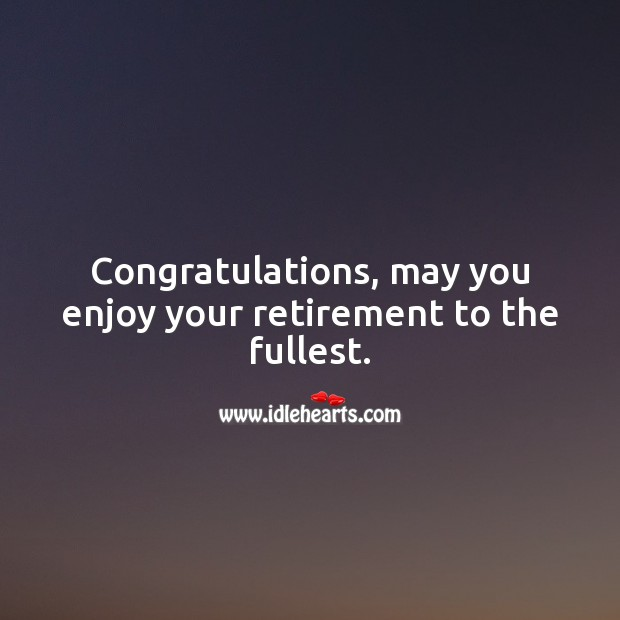 Congratulations, may you enjoy your retirement to the fullest. Image